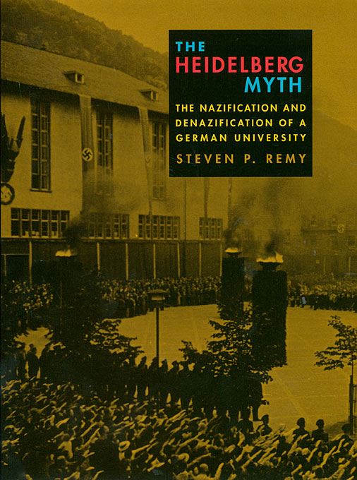 Cover: The Heidelberg Myth: The Nazification and Denazification of a German University, from Harvard University Press