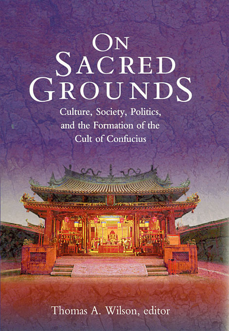 Cover: On Sacred Grounds: Culture, Society, Politics, and the Formation of the Cult of Confucius, from Harvard University Press