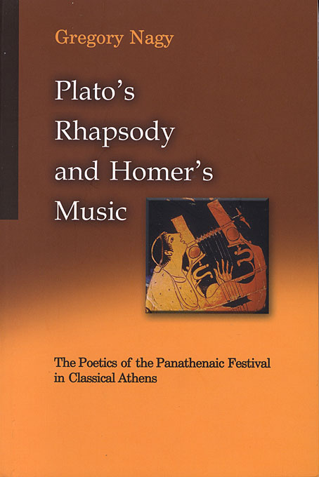 Cover: Plato's Rhapsody and Homer's Music: The Poetics of the Panathenaic Festival in Classical Athens, from Harvard University Press