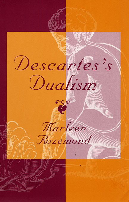 Cover: Descartes's Dualism, from Harvard University Press