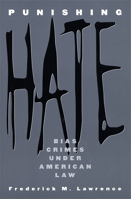Cover: Punishing Hate: Bias Crimes under American Law, from Harvard University Press