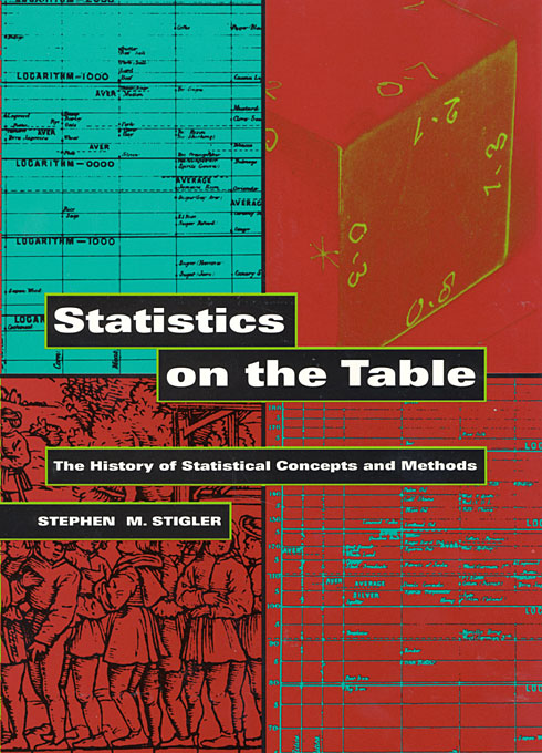 Cover: Statistics on the Table: The History of Statistical Concepts and Methods, from Harvard University Press