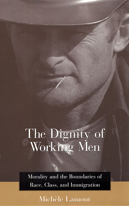 Cover: The Dignity of Working Men: Morality and the Boundaries of Race, Class, and Immigration, from Harvard University Press