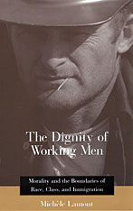 Cover: The Dignity of Working Men: Morality and the Boundaries of Race, Class, and Immigration