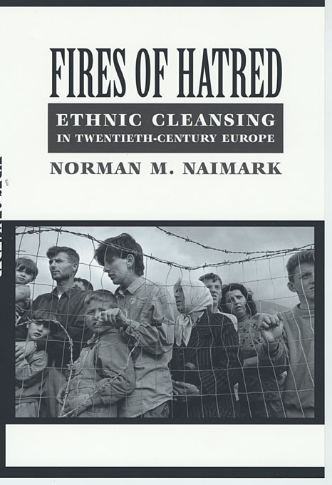 Cover: Fires of Hatred: Ethnic Cleansing in Twentieth-Century Europe, from Harvard University Press