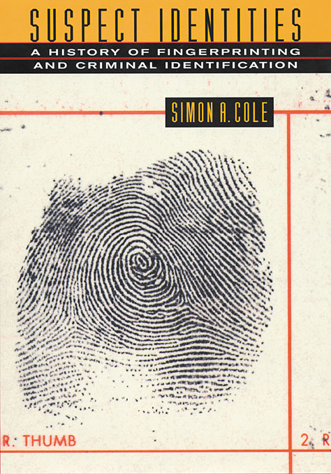Cover: Suspect Identities: A History of Fingerprinting and Criminal Identification, from Harvard University Press