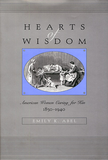 Cover: Hearts of Wisdom: American Women Caring for Kin, 1850-1940, from Harvard University Press