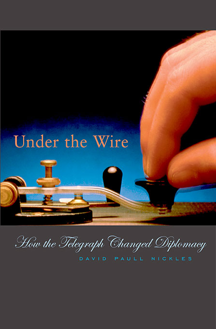 Cover: Under the Wire: How the Telegraph Changed Diplomacy, from Harvard University Press