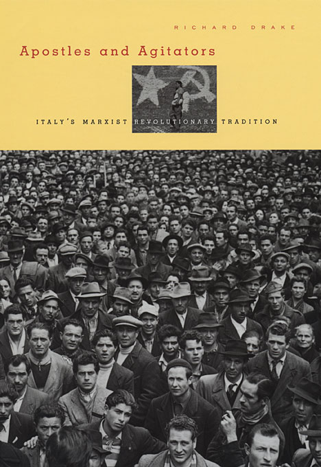 Cover: Apostles and Agitators: Italy's Marxist Revolutionary Tradition, from Harvard University Press