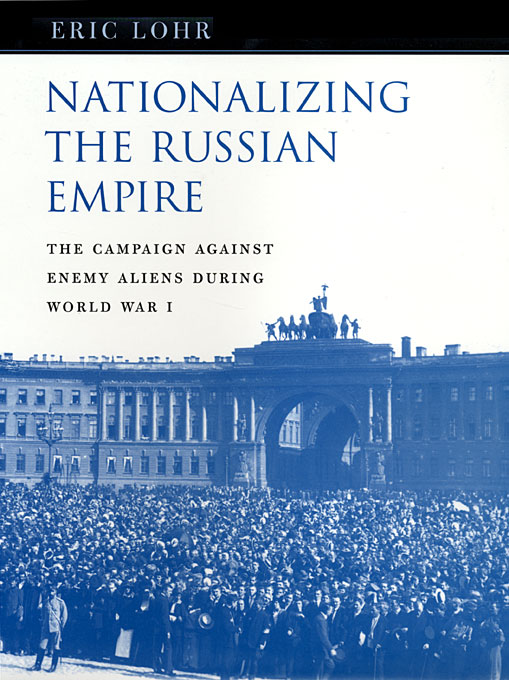 Cover: Nationalizing the Russian Empire: The Campaign against Enemy Aliens during World War I, from Harvard University Press
