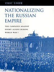 Cover: Nationalizing the Russian Empire: The Campaign against Enemy Aliens during World War I
