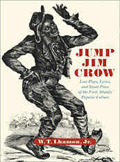 Cover: Jump Jim Crow: Lost Plays, Lyrics, and Street Prose of the First Atlantic Popular Culture