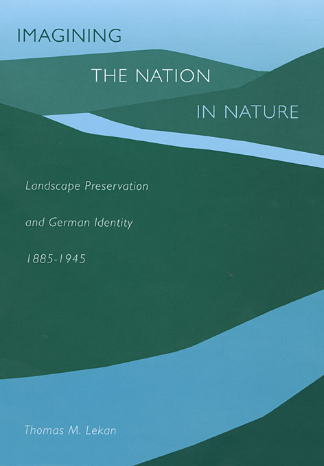 Cover: Imagining the Nation in Nature: Landscape Preservation and German Identity, 1885–1945, from Harvard University Press