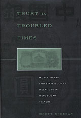 Cover: Trust in Troubled Times: Money, Banks, and State-Society Relations in Republican Tianjin