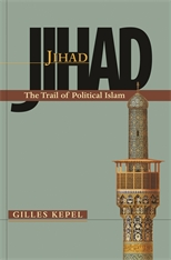 Cover: Jihad: The Trail of Political Islam, by Gilles Kepel, translated by Anthony F. Roberts, from Harvard University Press