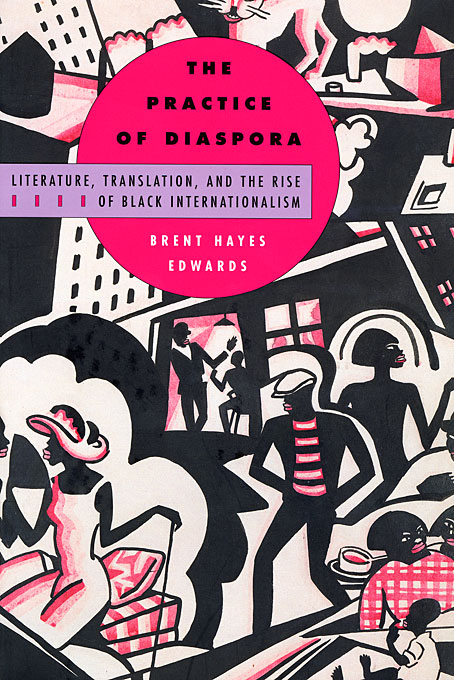 Cover: The Practice of Diaspora: Literature, Translation, and the Rise of Black Internationalism, from Harvard University Press