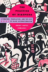 Cover: The Practice of Diaspora: Literature, Translation, and the Rise of Black Internationalism