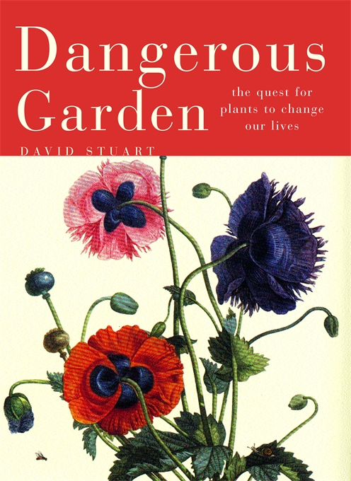 Cover: Dangerous Garden: The Quest for Plants to Change Our Lives, from Harvard University Press