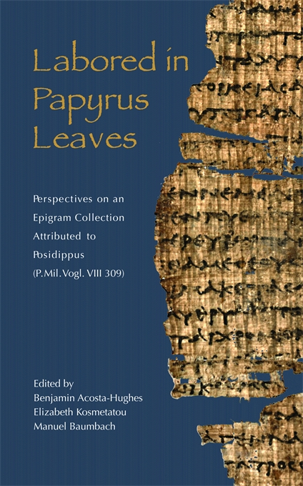 Cover: Labored in Papyrus Leaves: Perspectives on an Epigram Collection Attributed to Posidippus (P. Mil. Vogl. VIII 309), from Harvard University Press