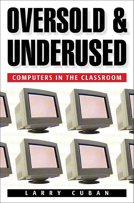 Cover: Oversold and Underused: Computers in the Classroom, from Harvard University Press