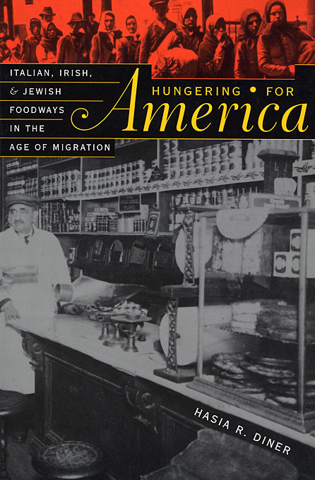 Cover: Hungering for America: Italian, Irish, and Jewish Foodways in the Age of Migration, from Harvard University Press