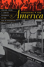 Cover: Hungering for America: Italian, Irish, and Jewish Foodways in the Age of Migration
