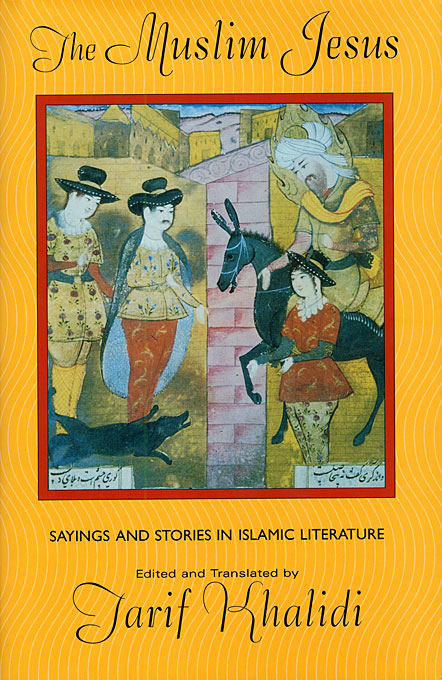 Cover: The Muslim Jesus: Sayings and Stories in Islamic Literature, from Harvard University Press