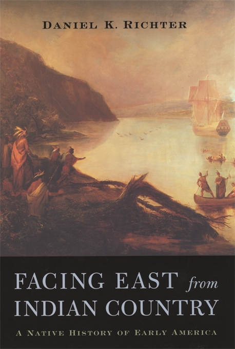 Cover: Facing East from Indian Country: A Native History of Early America, from Harvard University Press
