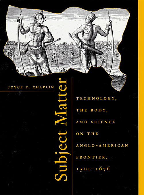 Cover: Subject Matter: Technology, the Body, and Science on the Anglo-American Frontier, 1500-1676, from Harvard University Press
