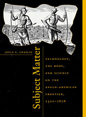 Cover: Subject Matter: Technology, the Body, and Science on the Anglo-American Frontier, 1500-1676