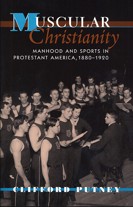 Cover: Muscular Christianity: Manhood and Sports in Protestant America, 1880-1920, from Harvard University Press