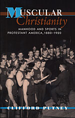 Cover: Muscular Christianity: Manhood and Sports in Protestant America, 1880-1920