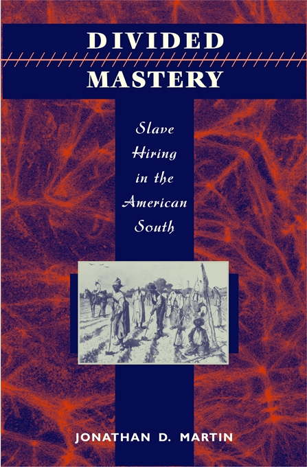 Cover: Divided Mastery: Slave Hiring in the American South, from Harvard University Press