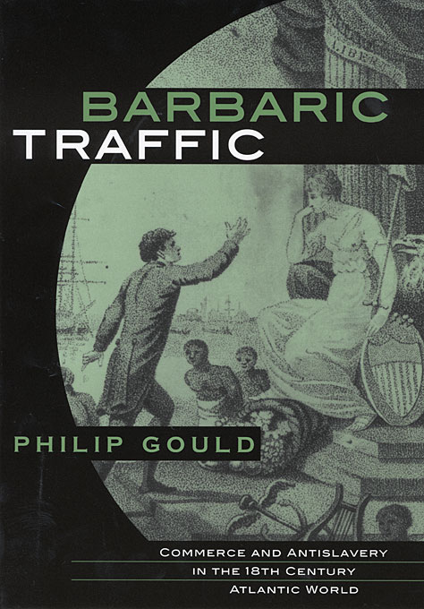 Cover: Barbaric Traffic: Commerce and Antislavery in the Eighteenth-Century Atlantic World, from Harvard University Press
