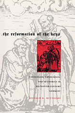 Cover: The Reformation of the Keys: Confession, Conscience, and Authority in Sixteenth-Century Germany