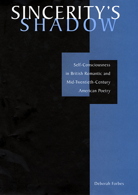 Cover: Sincerity's Shadow: Self-Consciousness in British Romantic and Mid-Twentieth-Century American Poetry, from Harvard University Press