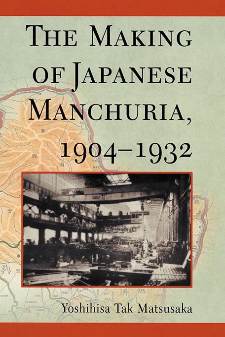 Cover: The Making of Japanese Manchuria, 1904-1932, from Harvard University Press