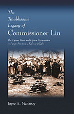 Cover: The Troublesome Legacy of Commissioner Lin: The Opium Trade and Opium Suppression in Fujian Province, 1820s to 1920s