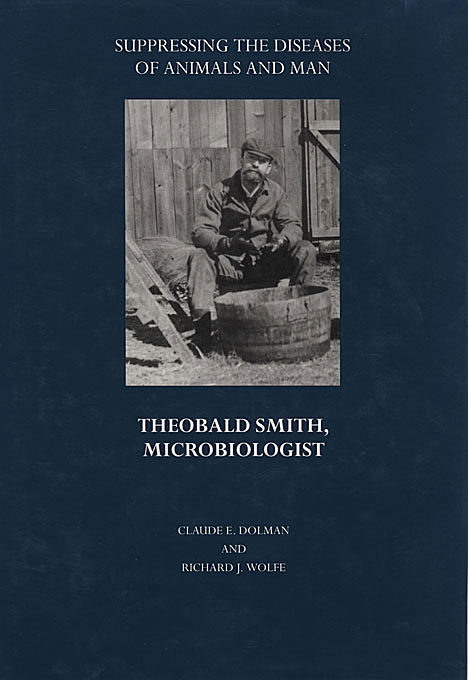 Cover: Suppressing the Diseases of Animals and Man: Theobald Smith, Microbiologist, from Harvard University Press