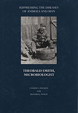 Cover: Suppressing the Diseases of Animals and Man: Theobald Smith, Microbiologist