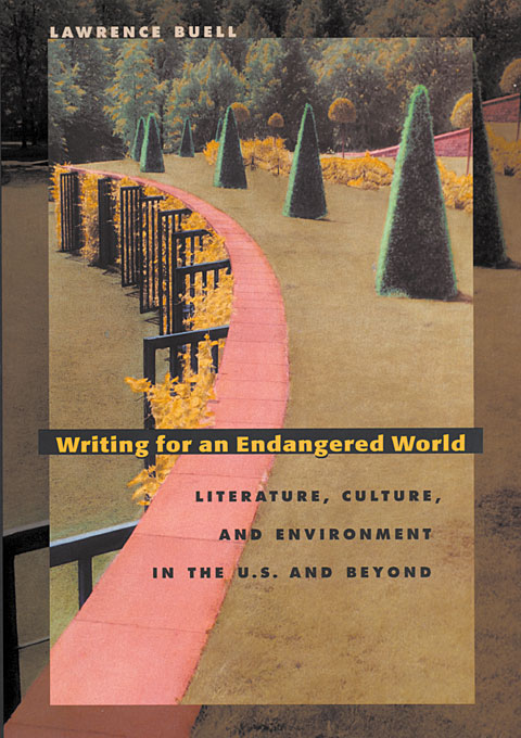 Cover: Writing for an Endangered World: Literature, Culture, and Environment in the U.S. and Beyond, from Harvard University Press