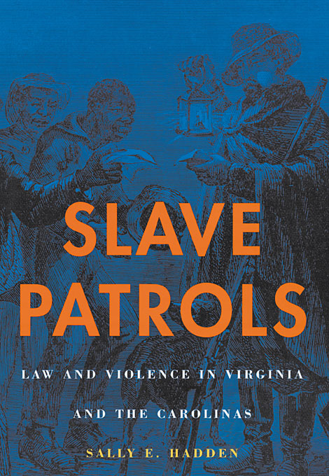 Cover: Slave Patrols: Law and Violence in Virginia and the Carolinas, from Harvard University Press