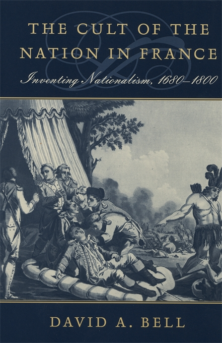 Cover: The Cult of the Nation in France: Inventing Nationalism, 1680–1800, from Harvard University Press