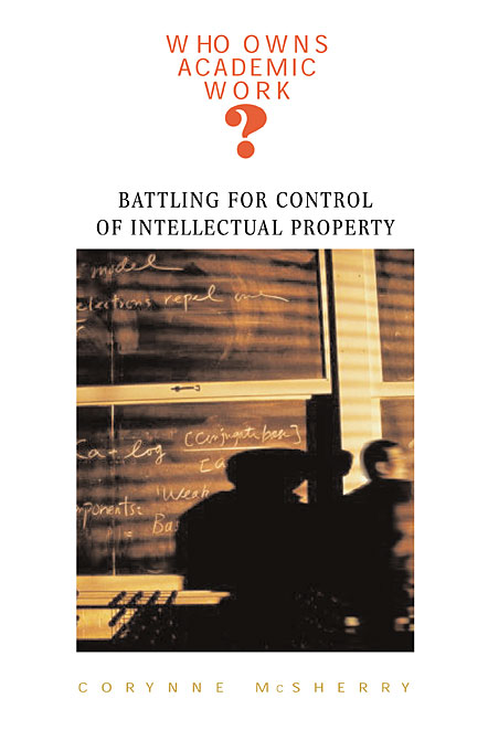 Cover: Who Owns Academic Work?: Battling for Control of Intellectual Property, from Harvard University Press