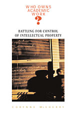 Cover: Who Owns Academic Work?: Battling for Control of Intellectual Property
