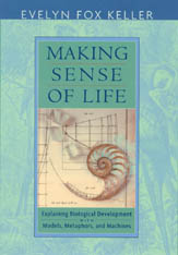 Cover: Making Sense of Life: Explaining Biological Development with Models, Metaphors, and Machines