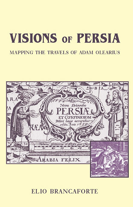 Cover: Visions of Persia: Mapping the Travels of Adam Olearius, from Harvard University Press