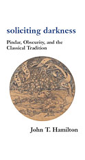 Cover: Soliciting Darkness: Pindar, Obscurity, and the Classical Tradition