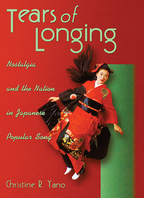 Cover: Tears of Longing: Nostalgia and the Nation in Japanese Popular Song, from Harvard University Press