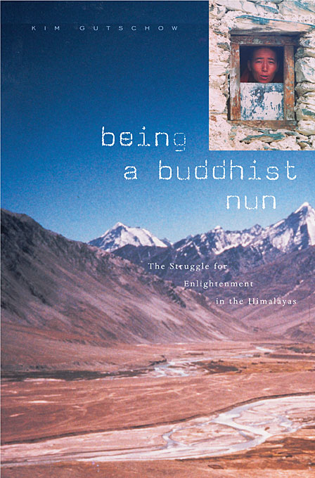 Cover: Being a Buddhist Nun: The Struggle for Enlightenment in the Himalayas, from Harvard University Press